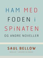 Ham med foden i spinaten og andre noveller - Saul Bellow