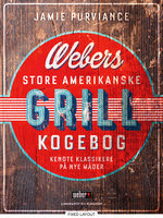 Webers store amerikanske grillkogebog - Jamie Purviance