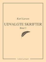 Udvalgte skrifter, Bind 3 - Karl Larsen