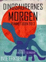 Dinosaurernes morgen - Inge Eriksen