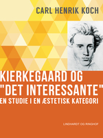 "Kierkegaard og ""Det interessante"". En studie i en æstetisk kategori - Carl Henrik Koch"