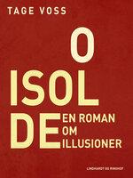 O Isolde. En roman om illusioner - Tage Voss