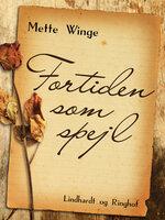 Fortiden som spejl - Mette Winge