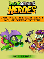 Plants vs Zombies Heroes Game Guide - Josh Abbott