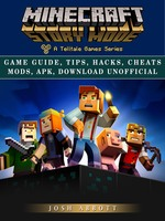 Minecraft Story Mode Game Guide - Josh Abbott