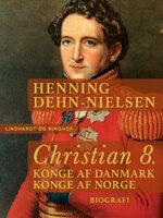 Christian 8. Konge af Danmark, konge af Norge - Henning Dehn-Nielsen