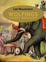 Wolfings kæmpe-menageri. Rejsebilleder i Københavnerramme - Carl Muusmann