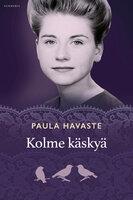 Kolme käskyä - Paula Havaste