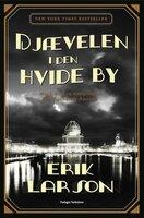 Djævelen i den hvide by - Erik Larson