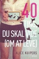 40 ting du skal vide (om at leve) - Alice Kuipers