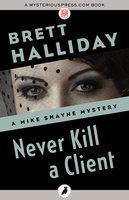 Never Kill a Client - Brett Halliday