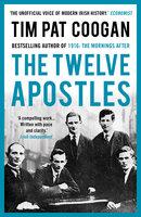 The Twelve Apostles - Tim Pat Coogan