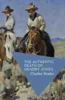 The Authentic Death of Hendry Jones - Charles Neider