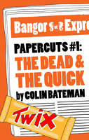 Papercuts 1: The Dead and the Quick - Colin Bateman