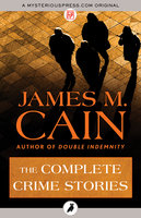 The Complete Crime Stories - James M. Cain