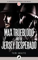 Max Trueblood and the Jersey Desperado - Teri White