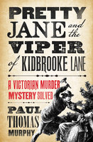 Pretty Jane and the Viper of Kidbrooke Lane - Paul Thomas Murphy