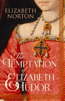 The Temptation of Elizabeth Tudor - Elizabeth Norton