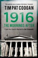 1916: The Mornings After - Tim Pat Coogan