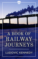 A Book of Railway Journeys - Ludovic Kennedy