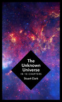 The Unknown Universe - Stuart Clark
