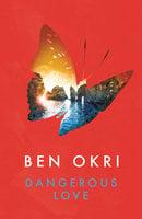 Dangerous Love - Ben Okri
