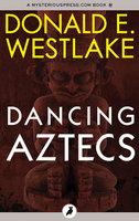 Dancing Aztecs - Donald E. Westlake