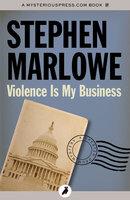Violence Is My Business - Stephen Marlowe