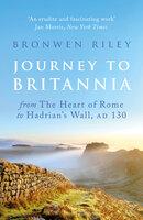Journey to Britannia - Bronwen Riley
