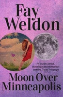 Moon Over Minneapolis - Fay Weldon