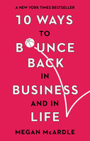 10 Ways to Bounce Back in Business and Life - Megan McArdle