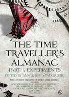 The Time Traveller's Almanac Part I - Experiments - Various Authors