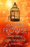 Something Quite Beautiful - Amanda Prowse