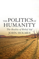 The Politics Of Humanity - John Holmes