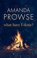 What Have I Done? - Amanda Prowse