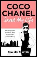 Coco Chanel Saved My Life - Danielle F. White