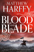 Blood and Blade - Matthew Harffy