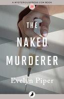 The Naked Murderer - Evelyn Piper