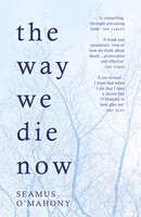 The Way We Die Now - Seamus O'Mahony