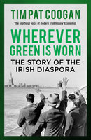Wherever Green is Worn - Tim Pat Coogan