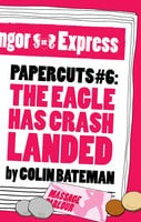 Papercuts 6: The Eagle Has Crash Landed - Colin Bateman