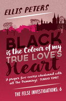 Black is the Colour of My True Love's Heart - Ellis Peters