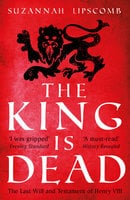 The King is Dead - Suzannah Lipscomb