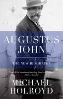 Augustus John - Michael Holroyd