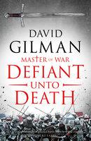 Defiant Unto Death - David Gilman