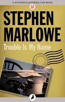 Trouble Is My Name - Stephen Marlowe