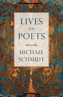 Lives of the Poets - Michael Schmidt