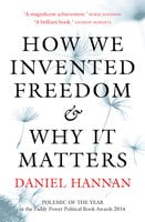 How We Invented Freedom & Why It Matters - Daniel Hannan