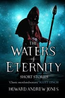 The Waters Of Eternity - Howard Andrew Jones