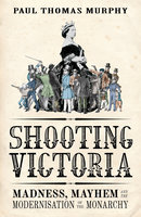 Shooting Victoria - Paul Thomas Murphy